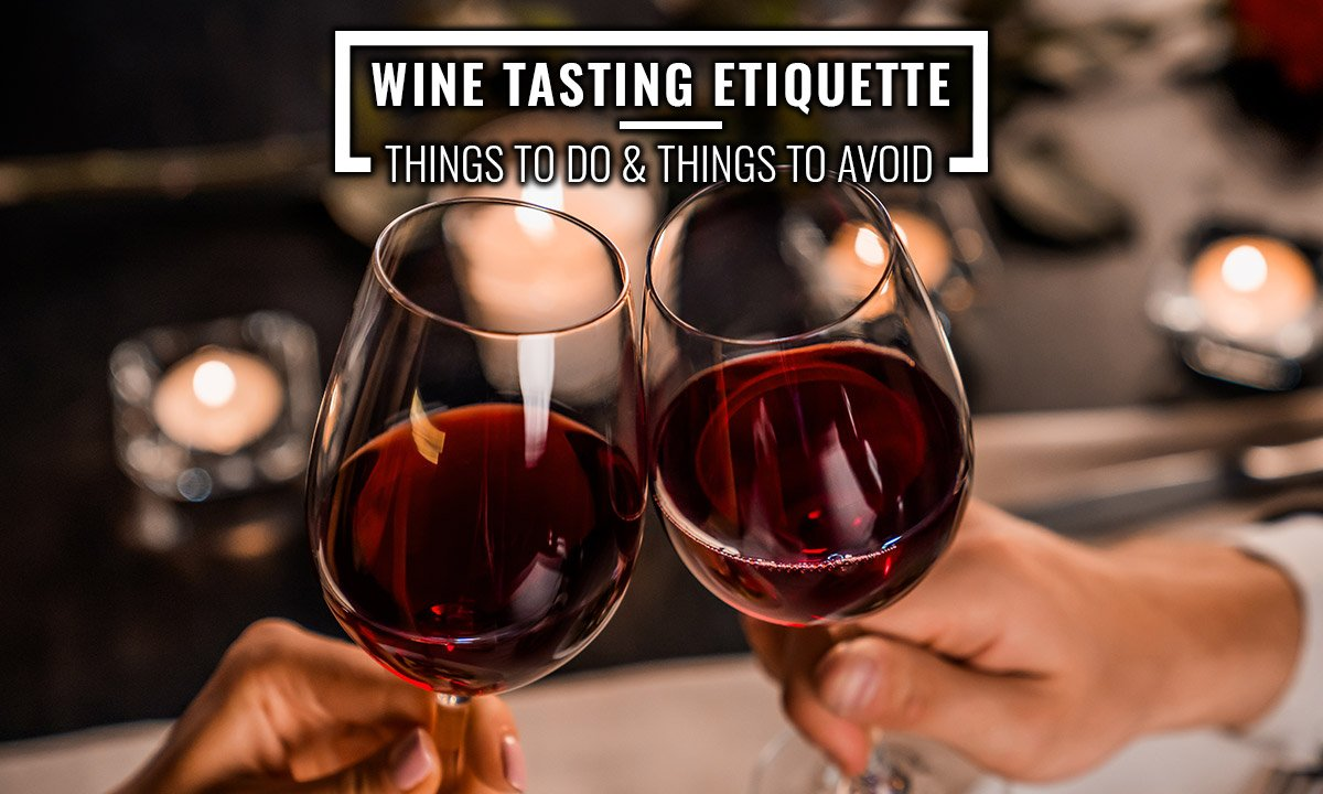 Wine Tasting Etiquette— Things to Do & Things to Avoid