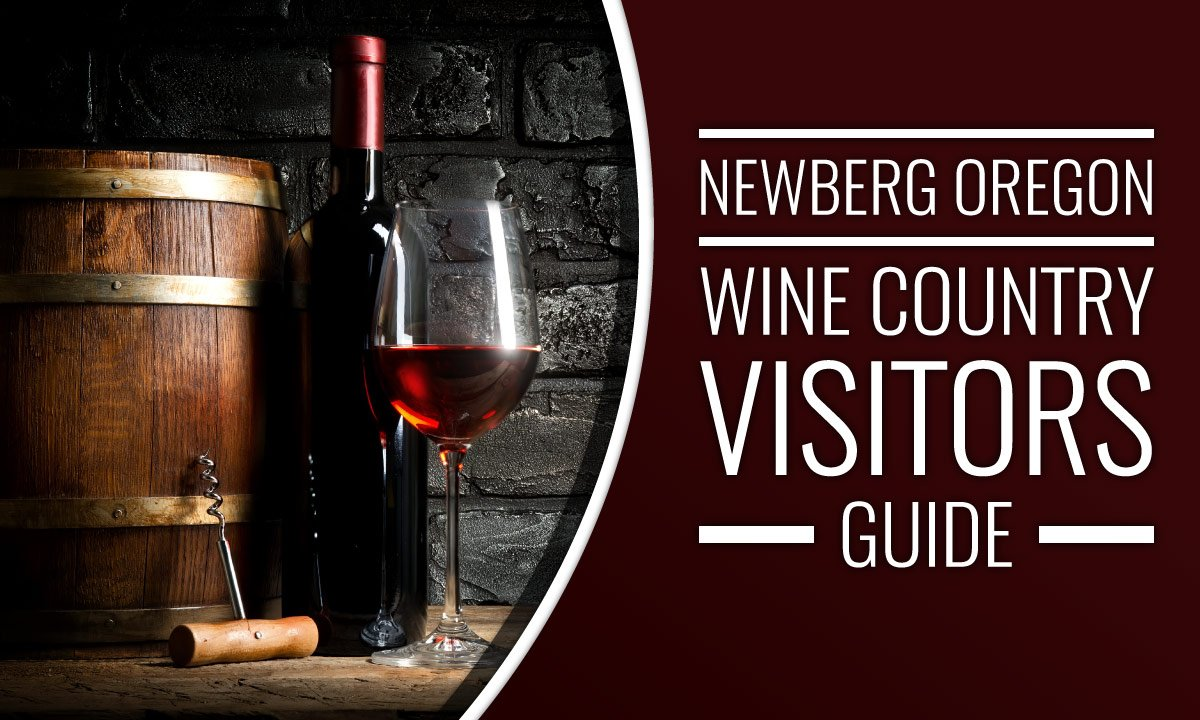 Newberg Oregon Wine Country Visitors Guide