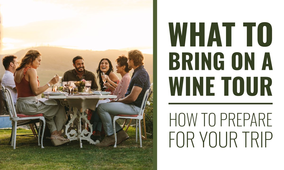 What To Bring On a Wine Tour— How to Prepare for Your Trip