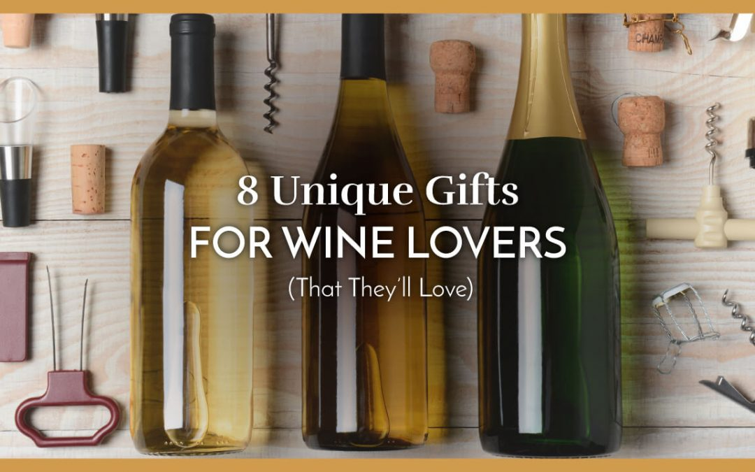 8 Unique Gifts for Wine Lovers (That They'll Love)