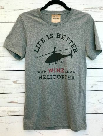 Gray t shirt that says Life is Better with Wine and a Helicopter