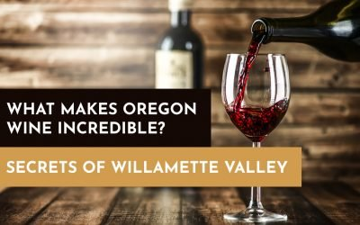 What Makes Oregon Wine Incredible? Secrets of Willamette Valley