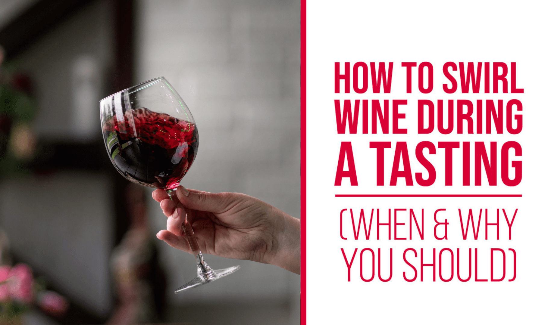 How to Swirl Wine During a Tasting (When & Why You Should)