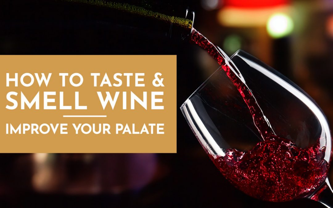 How to Taste & Smell Wine— Improve Your Palate