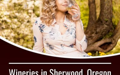 Wineries in Sherwood, Oregon: A Wine Country Guide